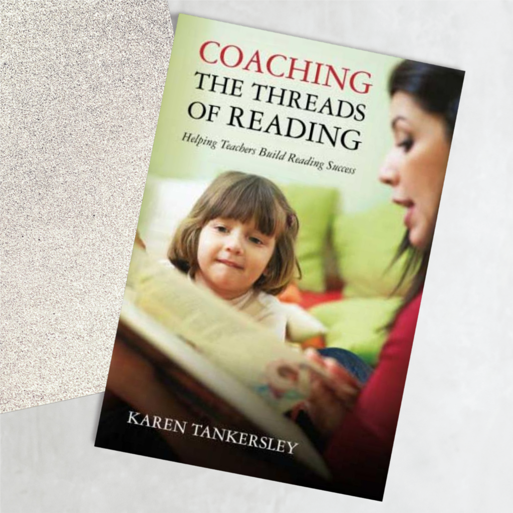 Karen Tankersley's Book titled Coaching the Threads of reading for reading coaches.